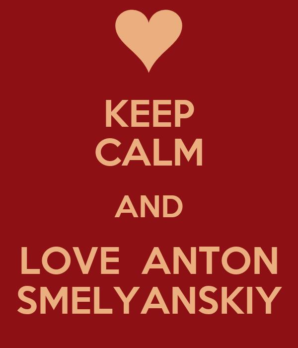 KEEP CALM AND LOVE  ANTON SMELYANSKIY