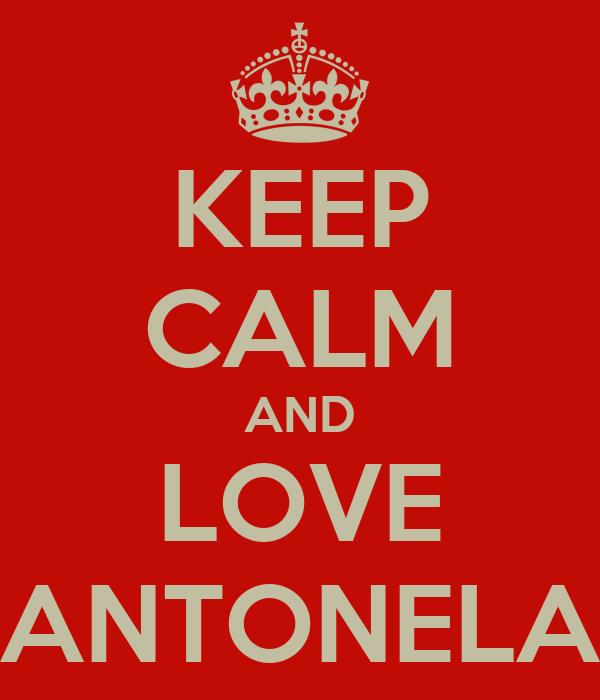 KEEP CALM AND LOVE ANTONELA