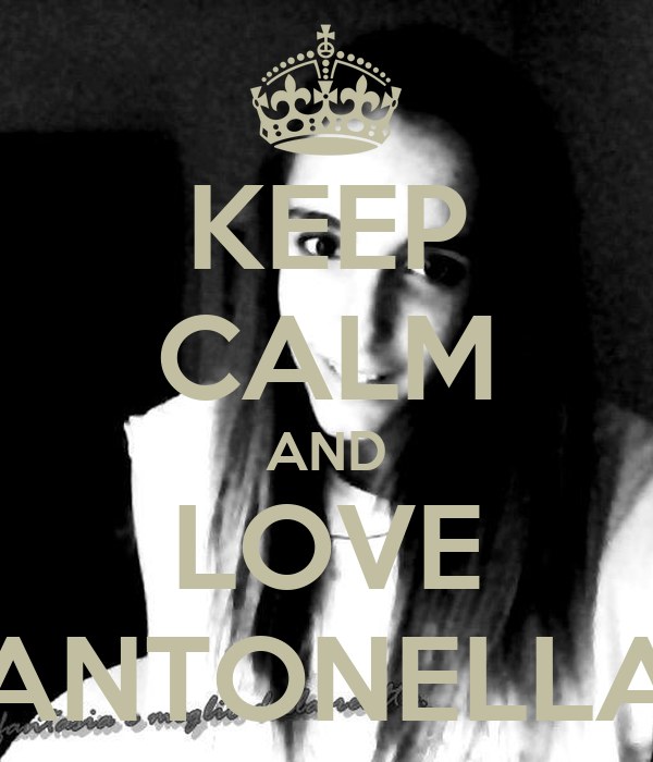 KEEP CALM AND LOVE ANTONELLA