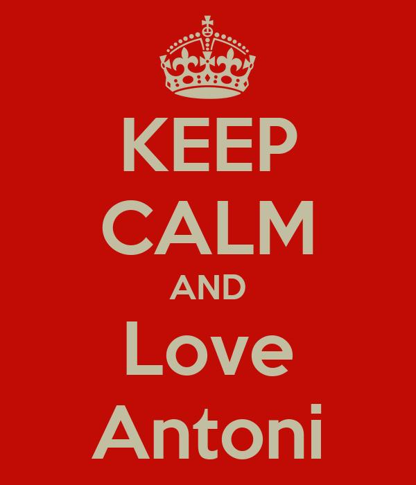 KEEP CALM AND Love Antoni