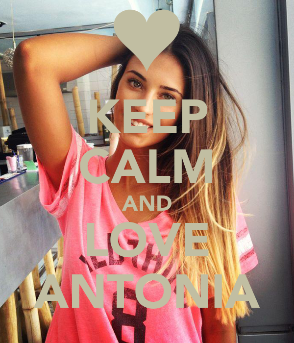 KEEP CALM AND LOVE ANTONIA