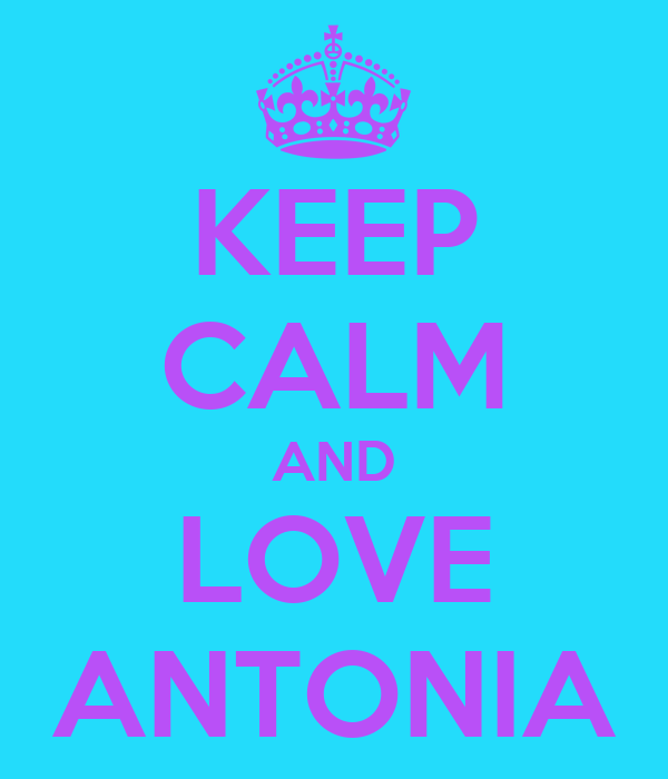 KEEP CALM AND LOVE ANTONIA