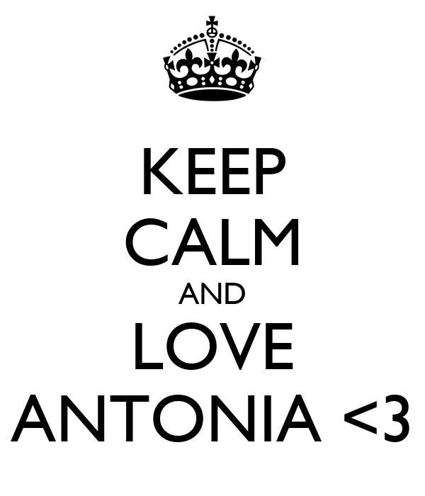 KEEP CALM AND LOVE ANTONIA <3