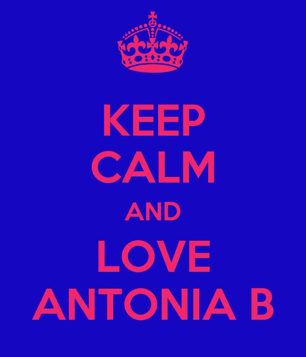 KEEP CALM AND LOVE ANTONIA B