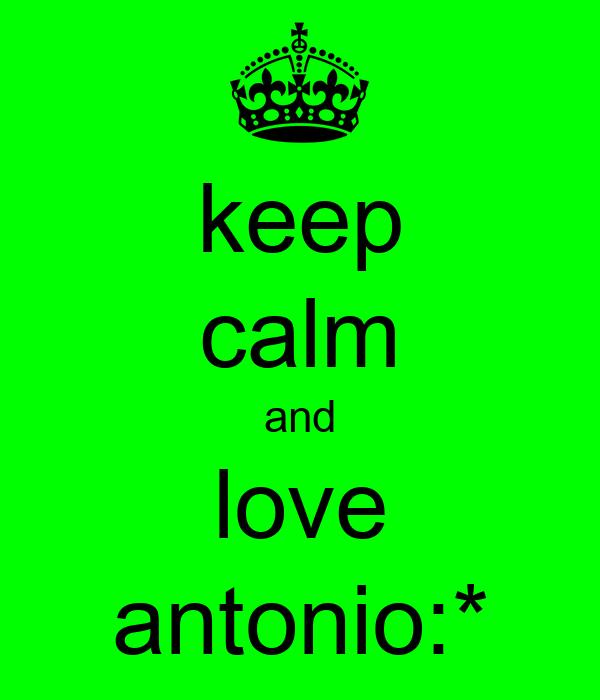 keep calm and love antonio:*