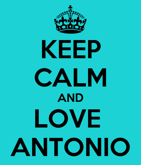 KEEP CALM AND LOVE  ANTONIO