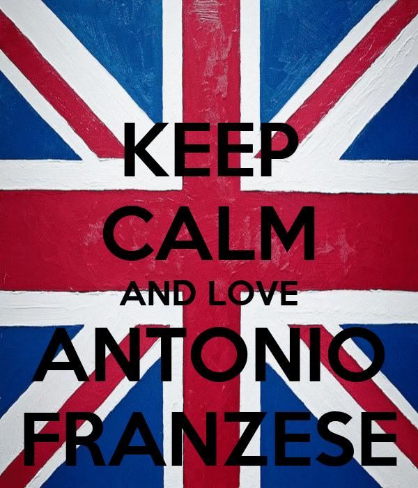 KEEP CALM AND LOVE ANTONIO FRANZESE