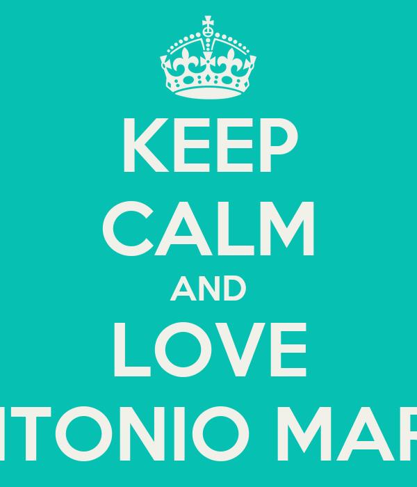 KEEP CALM AND LOVE ANTONIO MARIA
