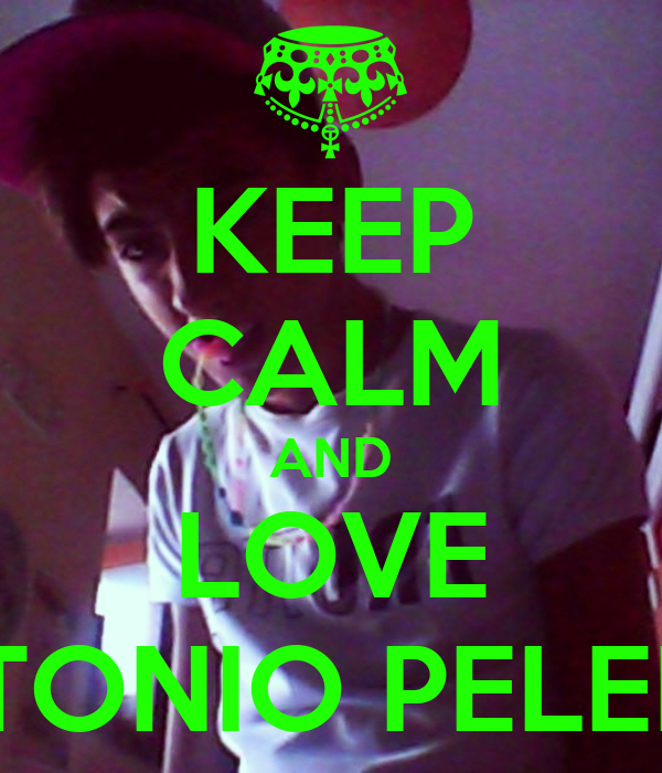 KEEP CALM AND LOVE ANTONIO PELELLA