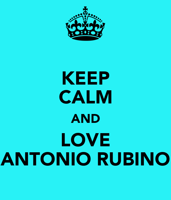 KEEP CALM AND LOVE ANTONIO RUBINO