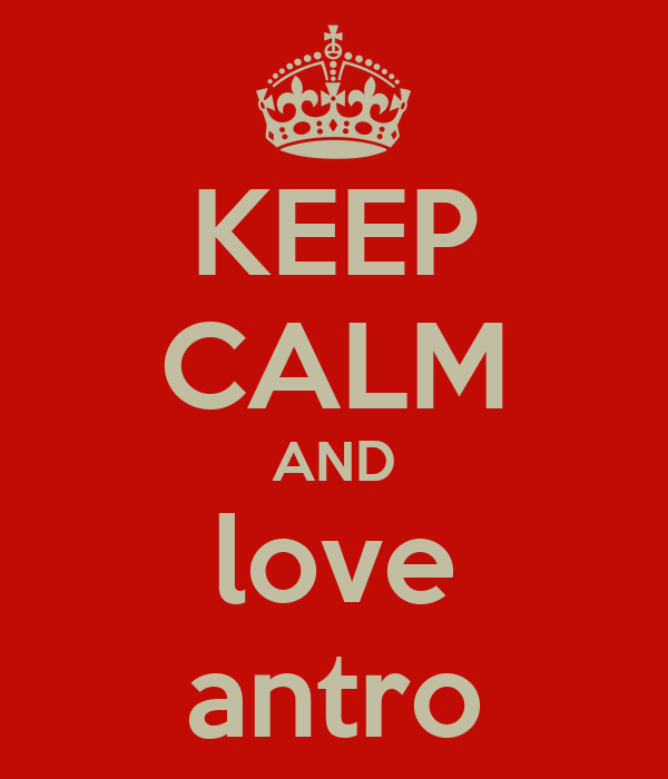 KEEP CALM AND love antro