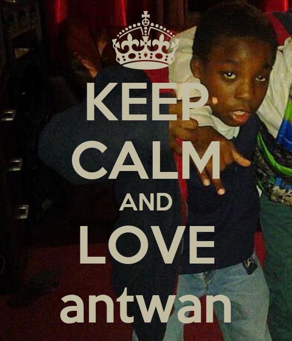 KEEP CALM AND LOVE antwan