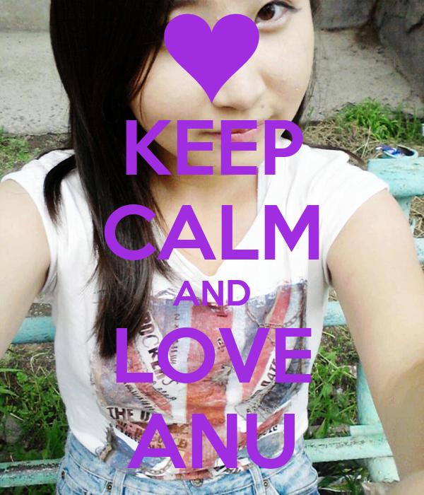 KEEP CALM AND LOVE ANU