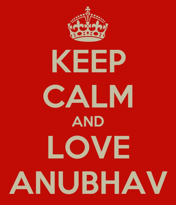 KEEP CALM AND LOVE ANUBHAV