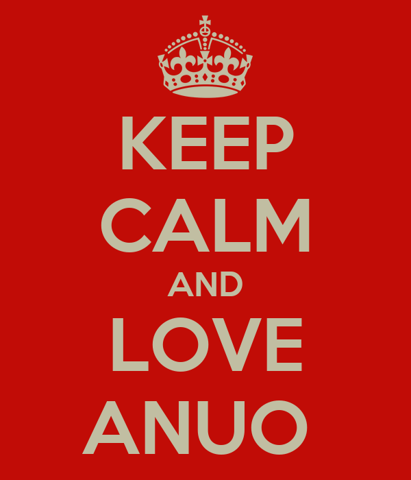 KEEP CALM AND LOVE ANUO