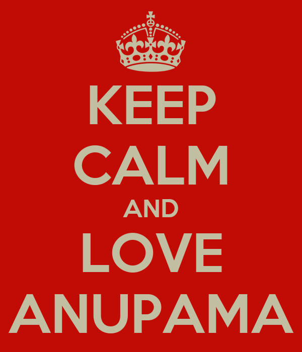 KEEP CALM AND LOVE ANUPAMA
