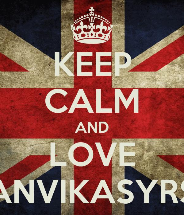KEEP CALM AND LOVE ANVIKASYRS