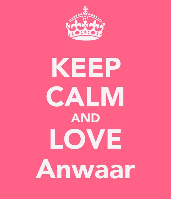 KEEP CALM AND LOVE Anwaar