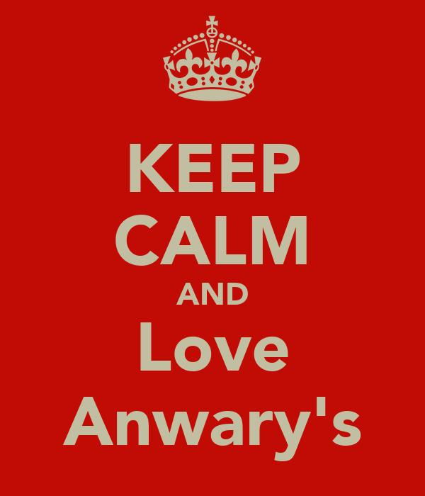 KEEP CALM AND Love Anwary's
