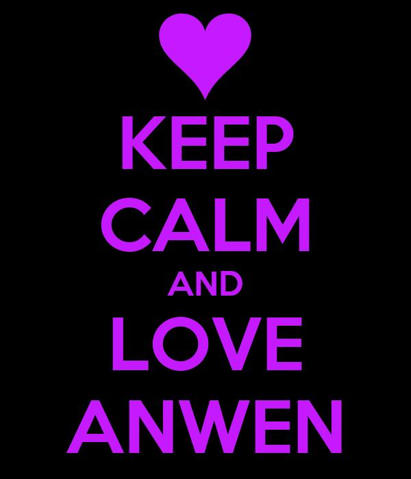 KEEP CALM AND LOVE ANWEN