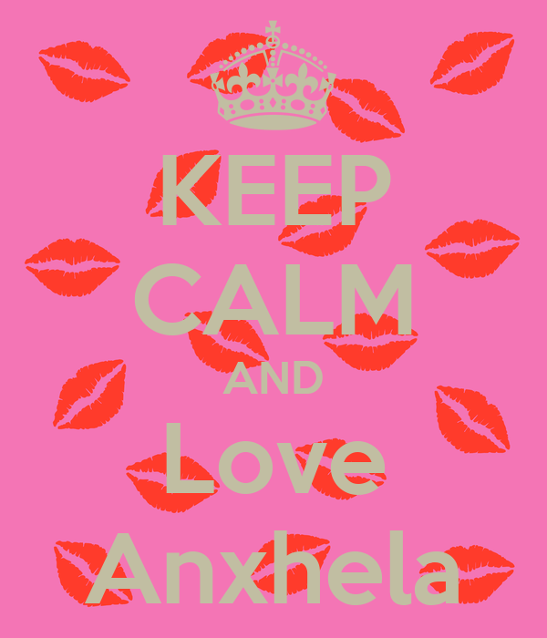 KEEP CALM AND Love Anxhela