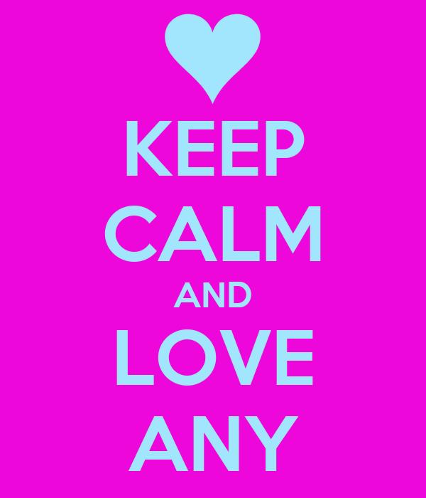 KEEP CALM AND LOVE ANY