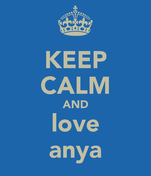 KEEP CALM AND love anya