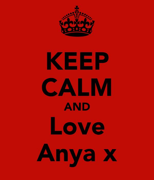KEEP CALM AND Love Anya x
