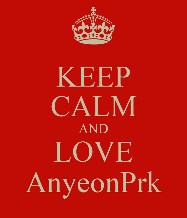 KEEP CALM AND LOVE AnyeonPrk