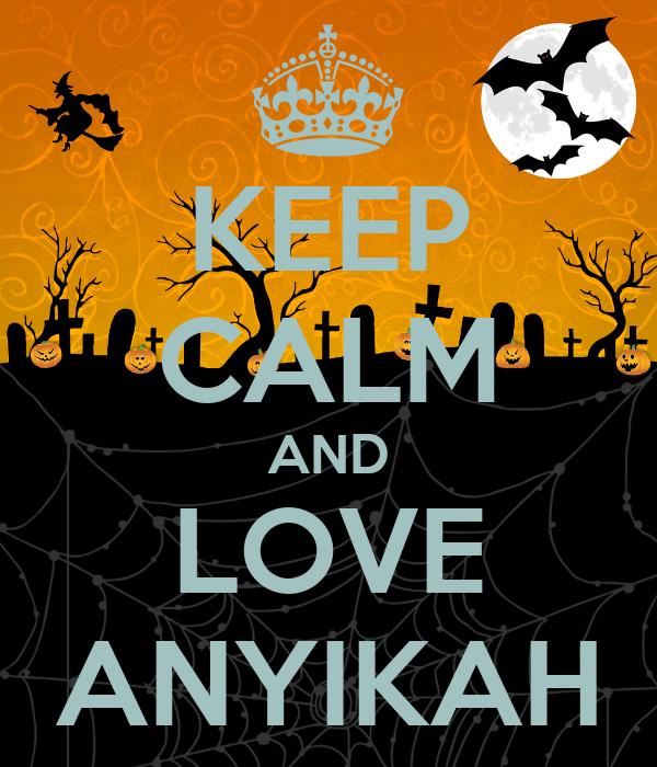 KEEP CALM AND LOVE ANYIKAH