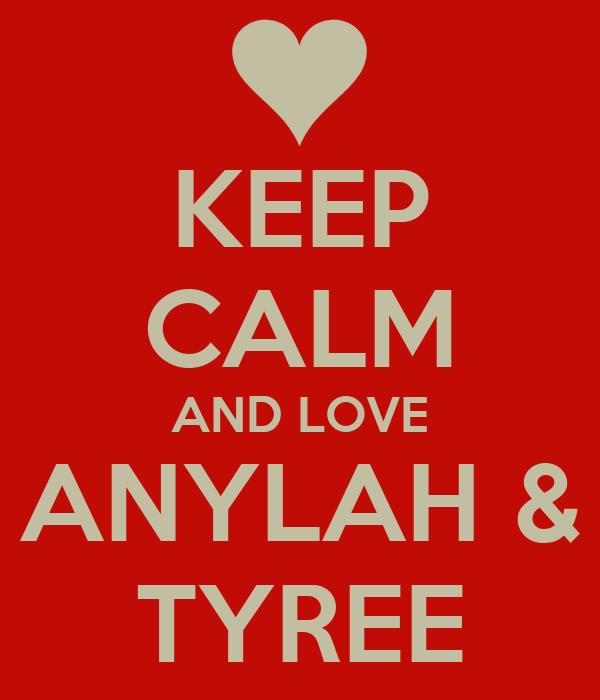KEEP CALM AND LOVE ANYLAH & TYREE