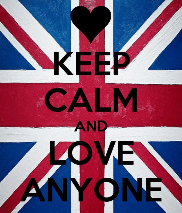 KEEP CALM AND LOVE ANYONE