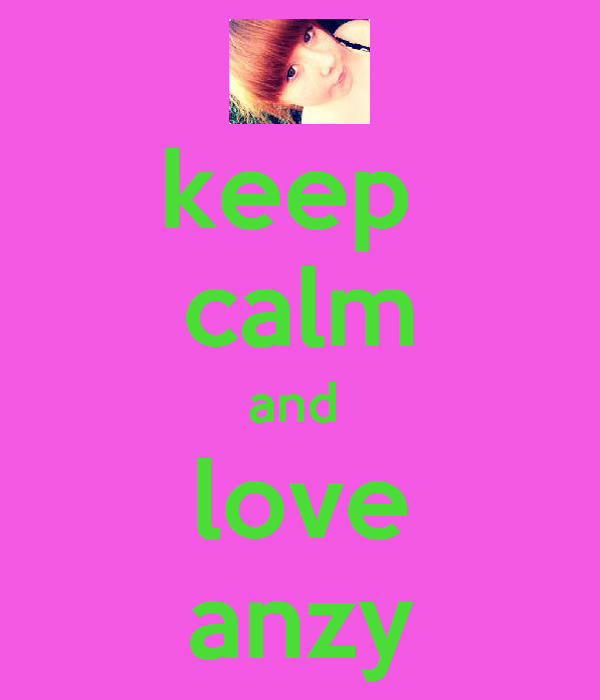 keep  calm and  love anzy