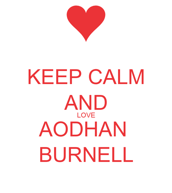 KEEP CALM AND LOVE AODHAN  BURNELL