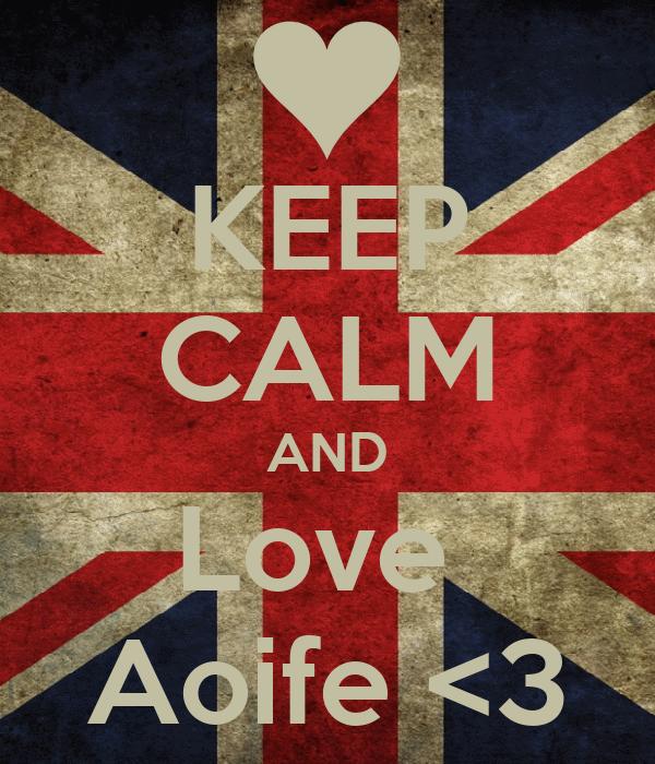 KEEP CALM AND Love  Aoife <3
