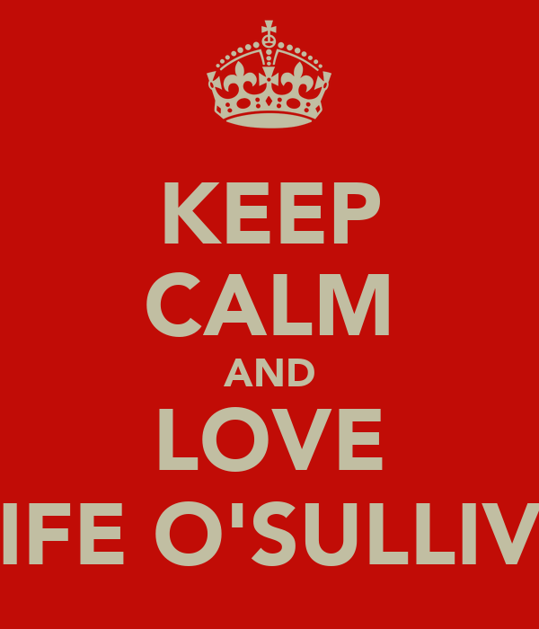 KEEP CALM AND LOVE AOIFE O'SULLIVAN