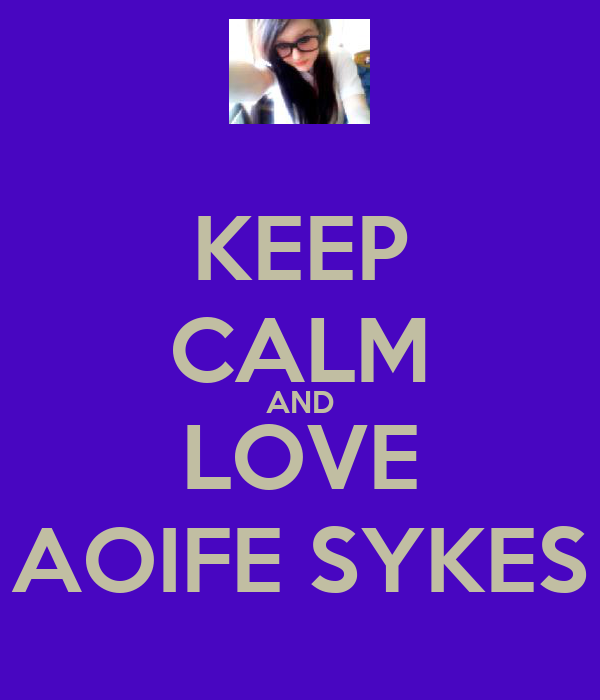KEEP CALM AND LOVE AOIFE SYKES