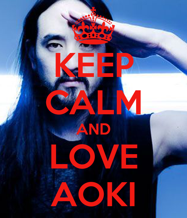 KEEP CALM AND LOVE AOKI