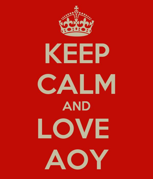 KEEP CALM AND LOVE  AOY