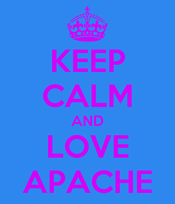 KEEP CALM AND LOVE APACHE