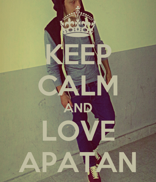 KEEP CALM AND LOVE APATAN