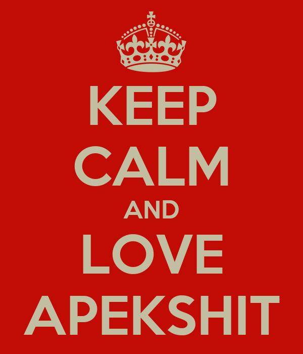KEEP CALM AND LOVE APEKSHIT
