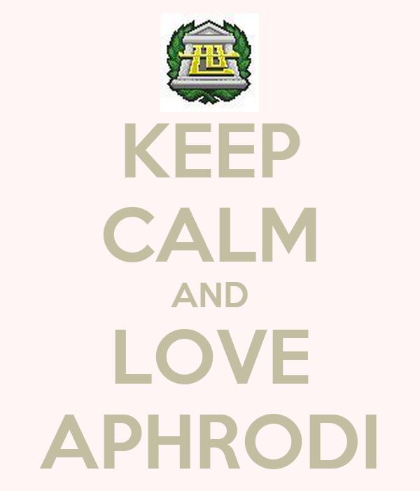 KEEP CALM AND LOVE APHRODI
