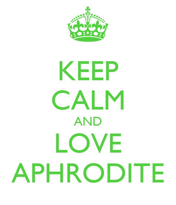 KEEP CALM AND LOVE APHRODITE