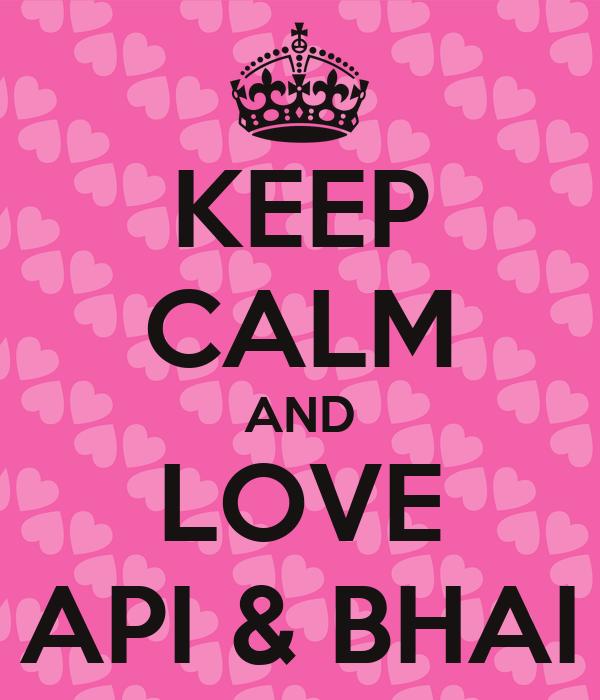 KEEP CALM AND LOVE API & BHAI