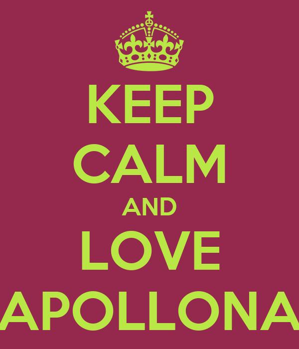 KEEP CALM AND LOVE APOLLONA