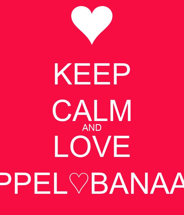 KEEP CALM AND LOVE APPEL♡BANAAN