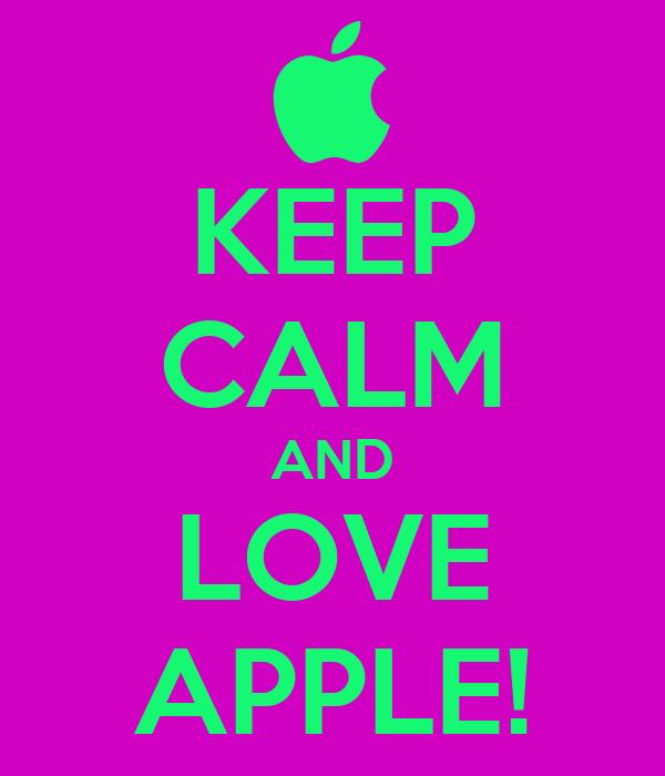KEEP CALM AND LOVE APPLE!