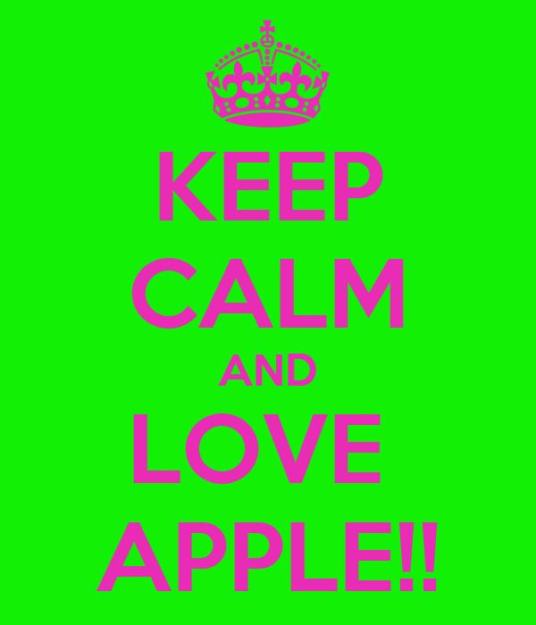 KEEP CALM AND LOVE  APPLE!!