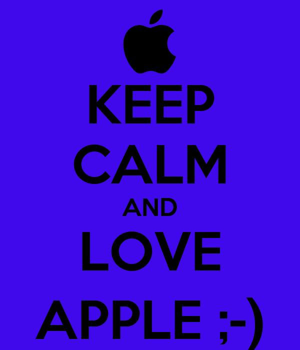 KEEP CALM AND LOVE APPLE ;-)